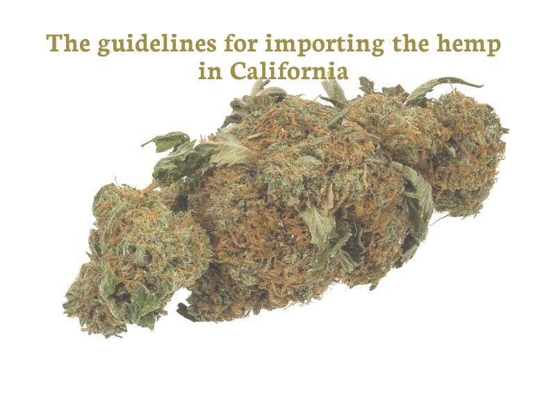 The guidelines for importing the hemp in California