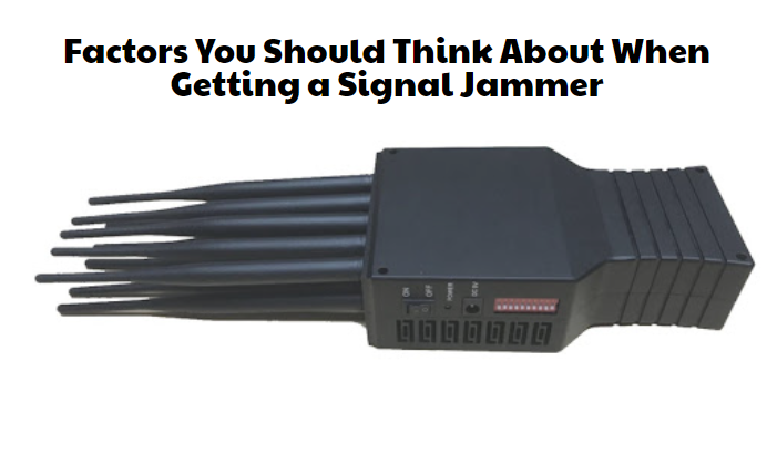 Factors You Should Think About When Getting a Signal Jammer