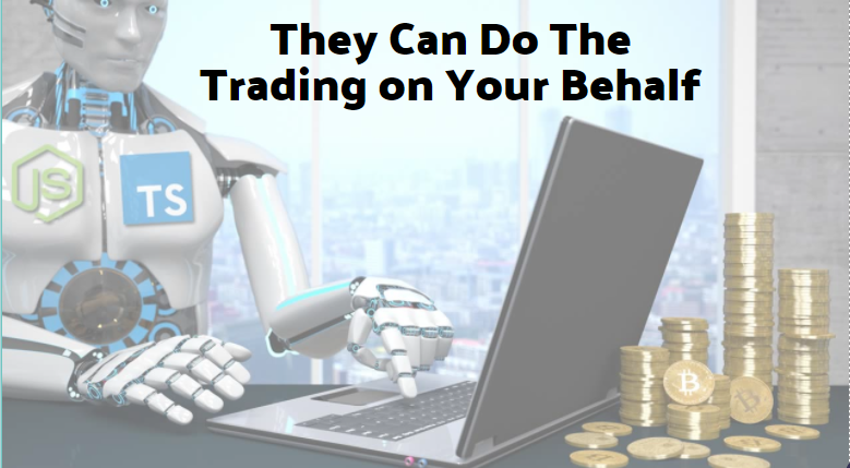 They Can Do The Trading on Your Behalf