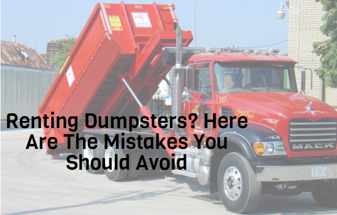 Renting Dumpsters? Here Are The Mistakes You Should Avoid