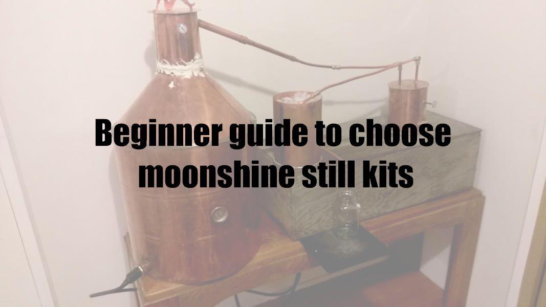 Beginner guide to choose moonshine still kits