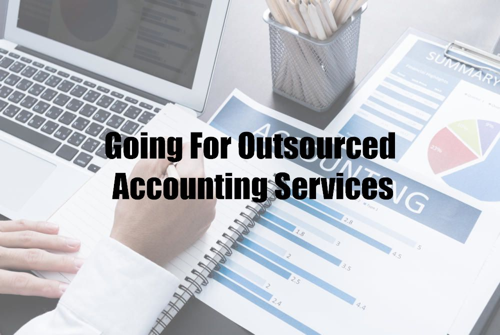 Going For Outsourced Accounting Services