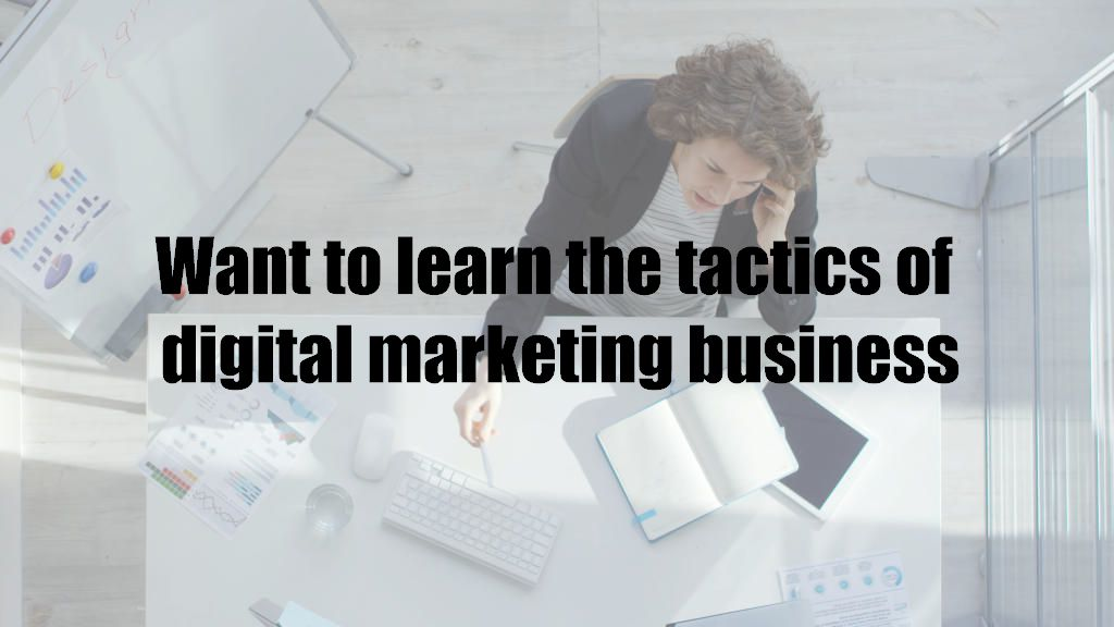 Want to learn the tactics of digital marketing business