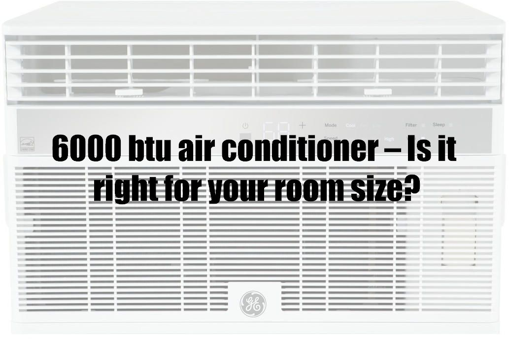 6000 btu air conditioner – Is it right for your room size?